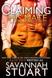 Claiming His Mate ebook by Katie Reus,Savannah Stuart
