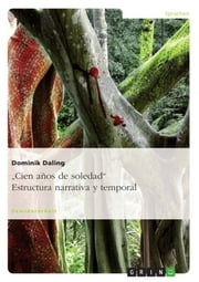'Cien años de soledad'. Estructura narrativa y temporal - Estructura narrativa y temporal ebook by Dominik Daling