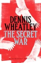 The Secret War ebook by Dennis Wheatley