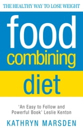 Food Combining Diet: The Healthy Way to Lose Weight ebook by Kathryn Marsden