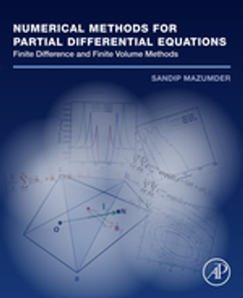 Numerical Methods for Partial Differential Equations - Finite Difference and Finite Volume Methods ebook by Sandip Mazumder, Ph.D.
