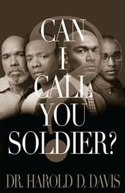 Can I Call You Soldier? ebook by Dr. Harold D. Davis