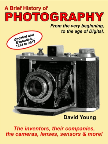A Brief History of Photography - from the very beginning, to the age of digital. ebook by David Young