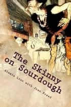 The Skinny On Sourdough ebook by Alexie Linn,Joan Freed