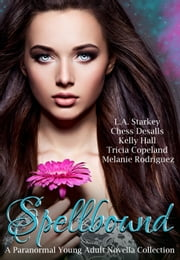Spellbound (A Paranormal Young Adult Novella Collection) ebook by L.A. Starkey, Chess Desalls, Kelly Hall,...