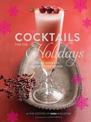 Cocktails for the Holidays - Festive Drinks to Celebrate the Season ebook by Editors of Imbibe Magazine, Lara Ferroni