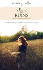 Out of Ruins ebook by Michele G Miller