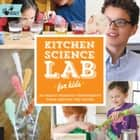 Kitchen Science Lab for Kids - 52 Family Friendly Experiments from the Pantry ebook by Liz Lee Heinecke