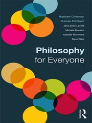 Philosophy for Everyone ebook by Matthew Chrisman,Duncan Pritchard,Jane Suilin Lavelle,Michela Massimi,Alasdair Richmond,Dave Ward