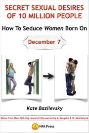 How To Seduce Women Born On December 7 Or Secret Sexual Desires of 10 Million People: Demo from Shan Hai Jing Research Discoveries by A. Davydov & O. Skorbatyuk ebook by Kate Bazilevsky