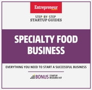 Specialty Food Business - Step-By-Step Startup Guide ebook by The Staff of Entrepreneur Media