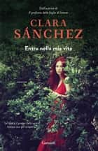 Entra nella mia vita eBook by Clara Sanchez