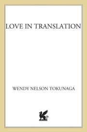 Love in Translation - A Novel ebook by Wendy Nelson Tokunaga