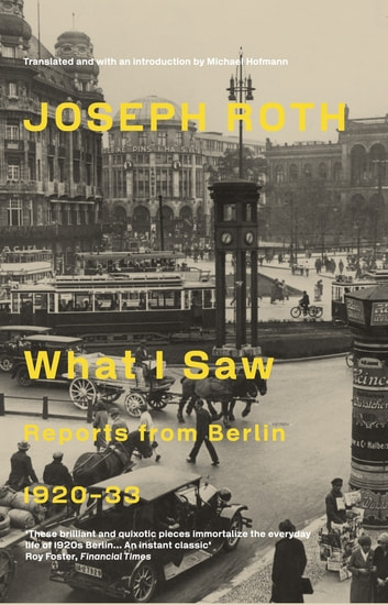What I Saw - Reports From Berlin 1920-33 ebook by Joseph Roth