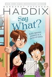 Say What? ebook by Margaret Peterson Haddix,James Bernardin