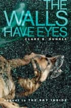 The Walls Have Eyes ebook by Clare B. Dunkle