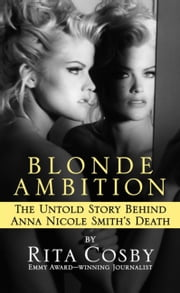 Blonde Ambition - The Untold Story Behind Anna Nicole Smith's Death ebook by Rita Cosby
