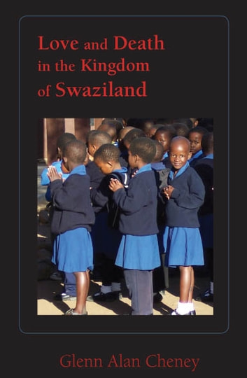 Love and Death in the Kingdom of Swaziland ebook by Glenn Alan Cheney