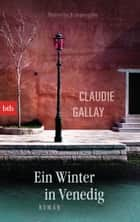 Ein Winter in Venedig - Roman ebook by Claudie Gallay, Michael von Killisch-Horn