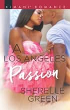 A Los Angeles Passion (Mills & Boon Kimani) (Millionaire Moguls, Book 7) ebook by Sherelle Green