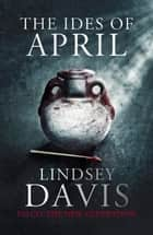 The Ides of April - Falco: The New Generation ebook by Lindsey Davis