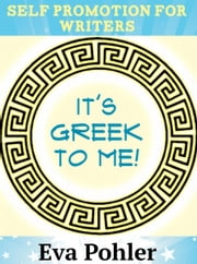 Self Promotion for Writers: It's Greek to Me! ebook by Eva Pohler