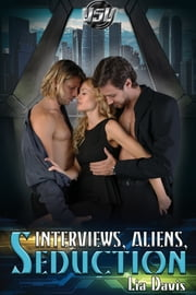 Interviews, Aliens, and Seduction ebook by Lia Davis