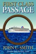 First Class Passage: Another Jack Sterling Novel ebook by John C. Smith