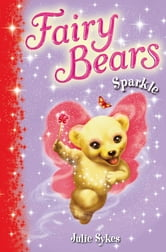 Fairy Bears 4: Sparkle ebook by Julie Sykes