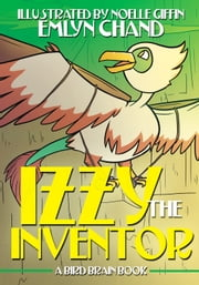 A Bird Brain Book: Izzy the Inventor (A Prehistoric Bird's Adventure) ebook by Emlyn Chand