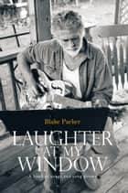 Laughter at My Window ebook by Blake Parker