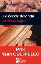 Le cercle défendu. Prix Yann Queffélec 2014 ebook by Christian Angles