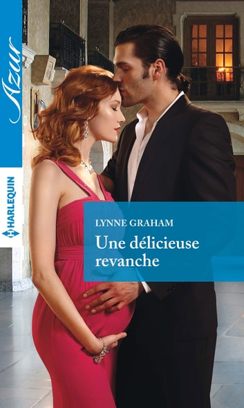 Une délicieuse revanche ebook by Lynne Graham