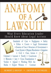 Anatomy of a Lawsuit - What Every Education Leader Should Know About Legal Actions ebook by Dr. Robert J. Shoop,Dennis R. Dunklee