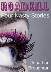 Roadkill: Four Nasty Stories ebook by Jonathan Broughton