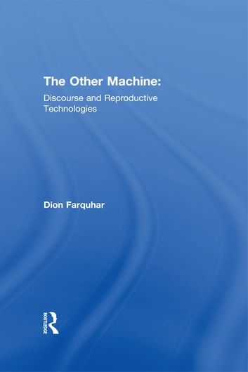 The Other Machine - Discourse and Reproductive Technologies ebook by Dion Farquhar