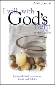 I Will With God's Help Adult Journal - Episcopal Confirmation for Youth and Adult ebook by Mary Lee Wile