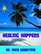 Healing Happens ebook by Dr. Erica Goodstone