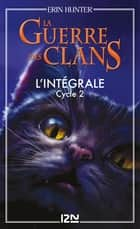 La guerre des clans - cycle 2 intégrale ebook by Erin HUNTER, Aude CARLIER