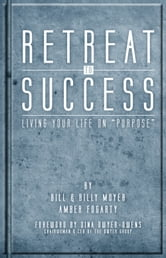 "Retreat to Success - Living Your Life on ""Purpose"" ebook by Bill Moyer"
