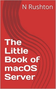 The Little Book of macOS Server ebook by Nicholas Rushton