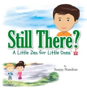 Still There? - A Little Zen for Little Ones ebook by Sanjay Nambiar