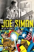 Joe Simon: My Life in Comics ebook by Joe Simon
