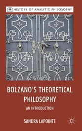Bolzano's Theoretical Philosophy - An Introduction ebook by Professor Sandra Lapointe