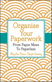 Organise Your Paperwork - From Paper Mess To Paperless ebook by MaryAnne Bennie,Brigitte Hinneberg
