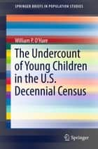 The Undercount of Young Children in the U.S. Decennial Census ebook by William OHare
