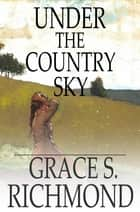 Under the Country Sky ebook by Grace S. Richmond