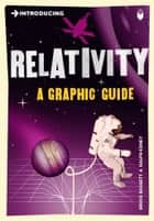 Introducing Relativity - A Graphic Guide ebook by Bruce Bassett, Ralph Edney