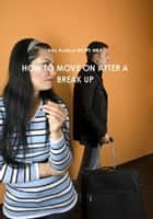 How to Move on After a Break Up ebook by Ade Asefeso MCIPS MBA