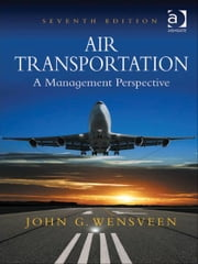 Air Transportation - A Management Perspective ebook by Dr John G. Wensveen